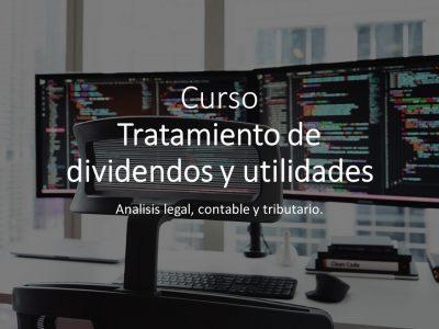 Tratamiento de dividendos y utilidades. Régimen legal, contable y tributario.